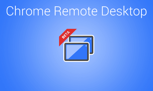 Chrome Remote Desktop for PC Windows XP/7/8/8.1/10 and Mac Download